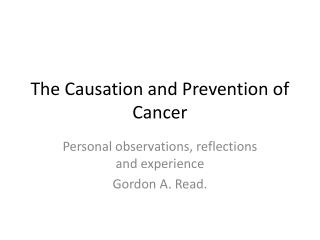 The Causation and Prevention of Cancer