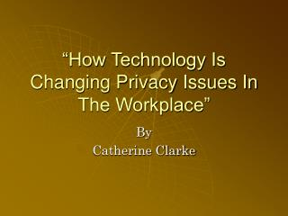 """How Technology Is Changing Privacy Issues In The Workplace"""