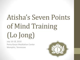 Atisha's  Seven Points of Mind Training  (Lo Jong)