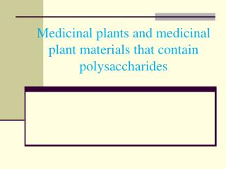 Medicinal plants and medicinal plant materials that contain polysaccharides