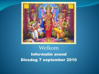 Welkom Informatie avond Dinsdag 7 september 2010