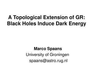 A Topological Extension of GR: Black Holes Induce Dark Energy