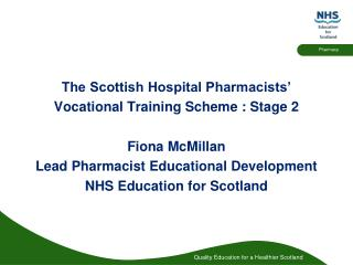 The Scottish Hospital Pharmacists' Vocational Training Scheme : Stage 2 Fiona McMillan