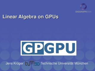 Linear Algebra on GPUs