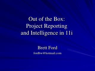 Out of the Box: Project Reporting  and Intelligence in 11i