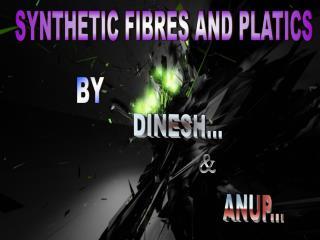 SYNTHETIC FIBRES AND PLATICS