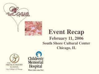 Event Recap February 11, 2006 South Shore Cultural Center Chicago, IL