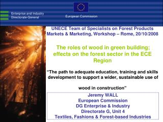 Jeremy WALL European Commission DG Enterprise & Industry Directorate G, Unit 4