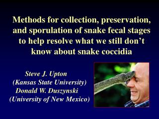 Methods for collection, preservation,  and sporulation of snake fecal stages  to help resolve what we still don t  know