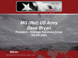 MG (Ret) US Army Dave Bryan President – Strategic Solutions Group 703.981.8393