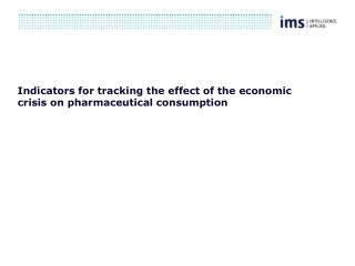 Indicators for tracking the effect of the economic crisis on pharmaceutical consumption
