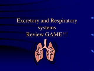 Excretory and Respiratory systems  Review GAME!!!