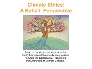 Climate Ethics:  A Bahá'í  Perspective