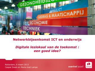 Netwerkbijeenkomst ICT en onderwijs Digitale leslokaal van de toekomst : een goed idee?