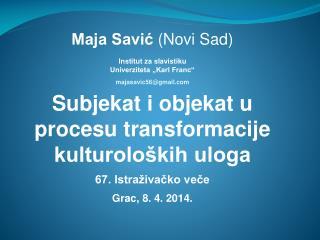 """Maja Savić  (Novi Sad) Institut za slavistiku Univerziteta """"Karl Franc"""" majasavic56 @ gmail"""