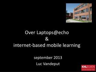 Over Laptops@echo & internet-based mobile learning