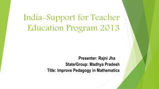 I ndia-Support for Teacher Education Program 2013