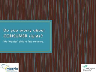 Do you worry about CONSUMER rights?