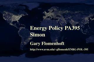 Energy Policy PA395 Simon Gary Flomenhoft uvm/~gflomenh/ENRG-POL-395