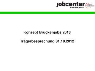 Konzept Brückenjobs 2013 Trägerbesprechung 31.10.2012