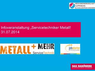 Infoveranstaltung �Servicetechniker Metall! 31.07.2014