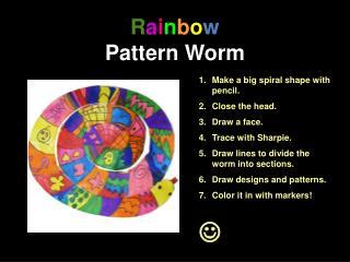 R a i n b o w Pattern Worm