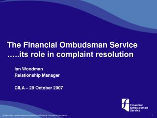 The Financial Ombudsman Service �..its role in complaint resolution