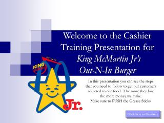 Welcome to the Cashier Training Presentation for   King McMartin Jr�s  Out-N-In Burger
