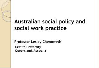 Australian social policy and social work practice Professor Lesley Chenoweth