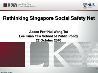 Assoc Prof Hui Weng Tat Lee Kuan Yew School of Public Policy 22 October 2010