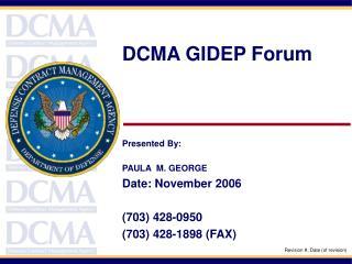 DCMA GIDEP Forum Presented By: PAULA  M. GEORGE Date: November 2006 (703) 428-0950