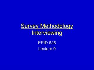 Survey Methodology Interviewing