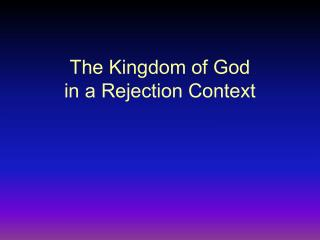 The Kingdom of God  in a Rejection Context