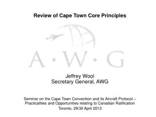Review of Cape Town Core Principles Jeffrey Wool Secretary General, AWG