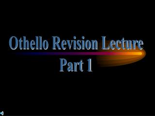 Othello Revision Lecture  Part 1