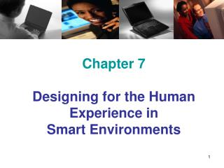 Chapter 7 Designing for the Human Experience in  Smart Environments