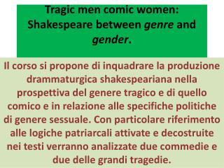 Tragic men comic women: Shakespeare between  genre  and  gender .