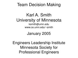 Team Decision Making Karl A. Smith University of Minnesota ksmith@umn ce.umn/~smith