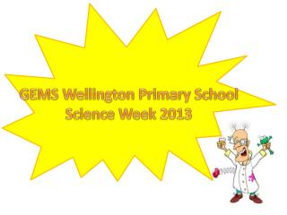 GEMS Wellington Primary School Science Week 2013