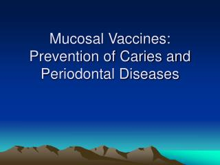 Mucosal Vaccines:  Prevention of Caries and Periodontal Diseases