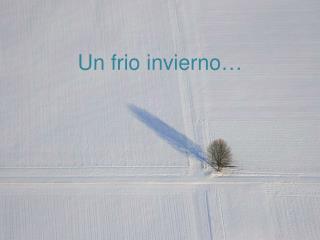 Un frio  invierno …
