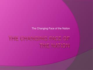 The Changing Face of the Nation
