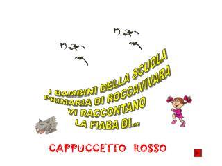 I BAMBINI DELLA SCUOLA PRIMARIA DI ROCCAVIVARA VI RACCONTANO  LA FIABA DI...