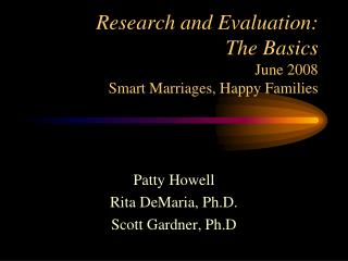 Research and Evaluation: The Basics June 2008 Smart Marriages, Happy Families