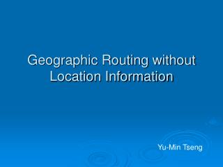 Geographic Routing without Location Information