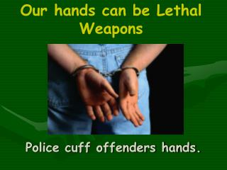 Police cuff offenders hands.