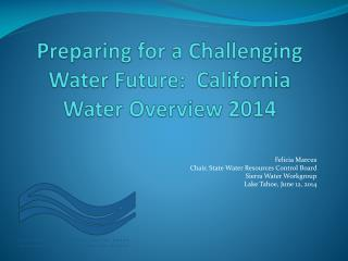 Preparing  for a Challenging Water  Future:  California Water Overview 2014