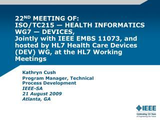 Kathryn Cush Program Manager, Technical Process Development IEEE-SA  21 August 2009 Atlanta, GA