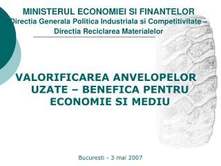 MINISTERUL ECONOMIEI SI FINANTELOR Directia Generala Politica Industriala si Competitivitate    Directia Reciclarea Mate