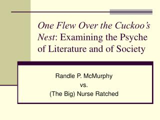 One Flew Over the Cuckoo's Nest : Examining the Psyche of Literature and of Society
